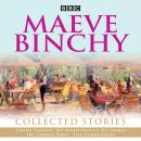 Maeve Binchy: Collected Stories: Collected BBC Radio adaptations Audiobook