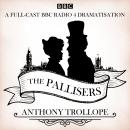 The Pallisers: 12 BBC Radio 4 full cast dramatisations Audiobook