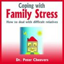 Coping With Family Stress - How to Deal With Difficult Relatives