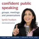 Confident Public Speaking: Groups, meetings and presentations