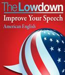 The Lowdown: Improve Your Speech - US English