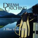 DreamCatching: A Blue Hole Dive