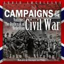 Campaigns of the Civil War, Vol. 1: The Outbreak of Rebellion