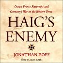Haig's Enemy: Crown Prince Rupprecht and Germany's War on the Western Front Audiobook