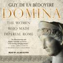 Domina: The Women Who Made Imperial Rome Audiobook