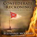 Confederate Reckoning: Power and Politics in the Civil War South Audiobook