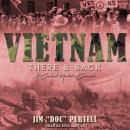 Vietnam: There & Back: A Combat Medic's Chronicle Audiobook