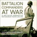 Battalion Commanders at War: U.S. Army Tactical Leadership in the Mediterranean Theater, 1942-1943 Audiobook