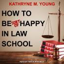 How to Be Sort of Happy in Law School Audiobook