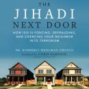 The Jihadi Next Door: How ISIS Is Forcing, Defrauding, and Coercing Your Neighbor into Terrorism Audiobook