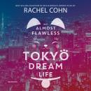 My Almost Flawless Tokyo Dream Life Audiobook