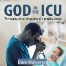 God in the ICU: The inspirational biography of a praying doctor Audiobook