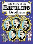 Life Story of the Ringling Brothers: Humorous Incidents, Thrilling Trials, Many Hardships, and Ups and Downs, Telling How the Boys Built a Circus, and Showing the True Road to Success