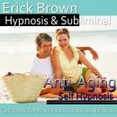 Anti-Aging Hypnosis: Look Younger & Feel Youthful, Guided Meditation, Self Hypnosis, Positive Affirmations