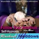 Follow Your Intuition Hypnosis: Inner Widsom & Listen to Your Senses, Guided Meditation, Self Help, Positive Affirmations