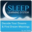 Decode Your Dreams & Find Dream Meanings with Hypnosis, Meditation, and Affirmations (The Sleep Learning System)