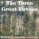 The Three Great Virtues - Three Essays by Emerson