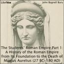 The Students' Roman Empire part 1, A History of the Roman Empire from Its Foundation to the Death of Marcus Aurelius (27 B.C.-180 A.D.)