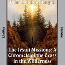 Chronicles of Canada Volume 04 - Jesuit Missions: A Chronicle of the Cross in the Wilderness