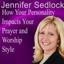 How Your Personality Impacts Your Prayer and Worship Style