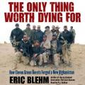Only Thing Worth Dying For: How Eleven Green Berets Fought for a New Afghanistan