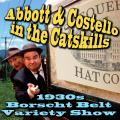Abbott & Costello in the Catskills: An Authentic Recreation of a 1930s Borscht Belt Variety Show, Recorded before a Live Audience in the Catskills