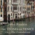 The Stones of Venice, Volume 1