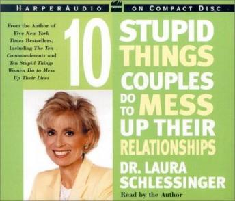 Download 10 Stupid Things Couples Do To Mess Up Their Relationships by Dr. Laura Schlessinger
