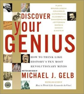 Discover Your Genius, CD : How to Think Like History's Ten Most Revolutionary Mind, Michael J. Gelb