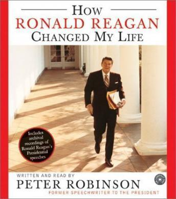 How Ronald Reagan Changed My Life, Peter Robinson