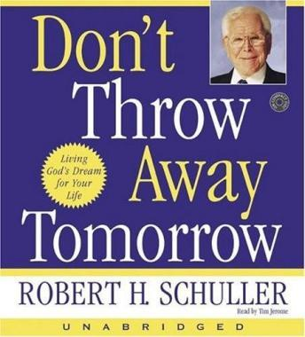 Don't Throw Away Tomorrow: Living God's Dream for Your Life, Robert H. Schuller