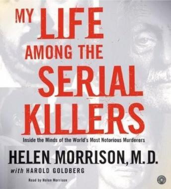 My Life Among the Serial Killers: Inside the Minds of the World's Most Notorious Murderers, Helen Morrison