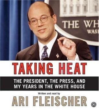 Taking Heat: The President, the Press, and My Years in the White House, Ari Fleischer