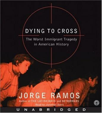 Dying to Cross: The Worst Immigrant Tragedy in American History, Jorge del Rayo Ramos
