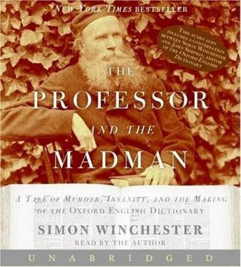 Professor and the Madman Unabrdged: A Tale of Murder, Insanity, and the Making of the Oxford English Dictionary, Simon Winchester