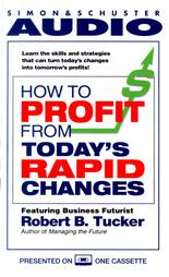 How to Profit from Today's Rapid Changes, Robert Tucker
