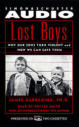 Lost Boys: Why Our Sons Turn Violent and How We Can Save Them, James Garbarino, Ph.D.