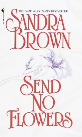 Send No Flowers: A Novel, Sandra Brown