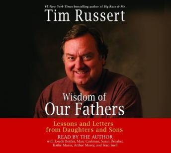 Wisdom of Our Fathers: Lessons and Letters from Daughters and Sons, Tim Russert