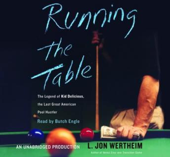Running the Table: The Legend of Kid Delicious, The Last Great American Pool Hustler, L. Jon Wertheim