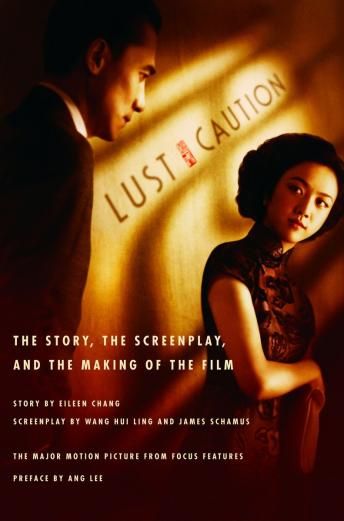 Lust, Caution: The Story, the Screenplay, and the Making of the Film, Eileen Chang