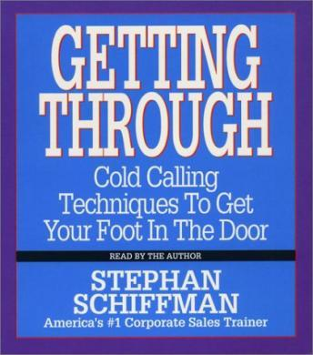 Getting Through: Cold Calling Techniques To Get Your Foot In The Door, Stephan Schiffman