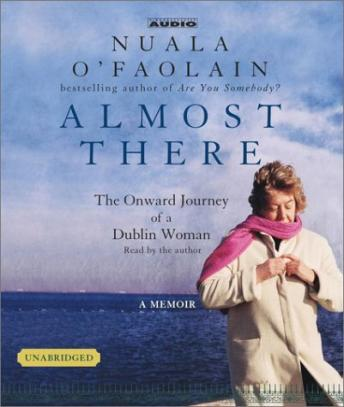 Almost There: The Onward Journey of a Dublin Woman, Nuala O'Faolain