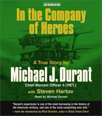 In the Company of Heroes : The True Story of Black Hawk Pilot Michael Durant and the Men Who Fought and Fell at Mogadishu, Michael Durant