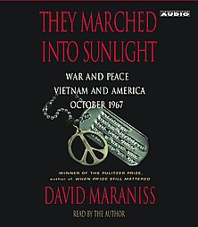 They Marched Into Sunlight: War and Peace Vietnam and America October 1967, David Maraniss