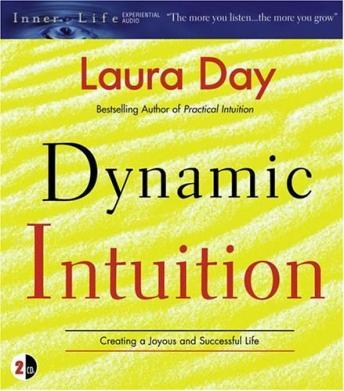 Dynamic Intuition : Creating a Joyous and Successful Life, Laura Day