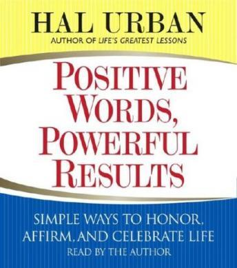 Positive Words, Powerful Results: Simple Ways to Honor, Affirm, and Celebrate Life, Hal Urban