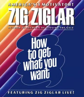 How to Get What You Want, Zig Ziglar