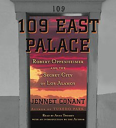 109 East Palace: Robert Oppenheimer and the Secret City of Los Alamos, Jennet Conant
