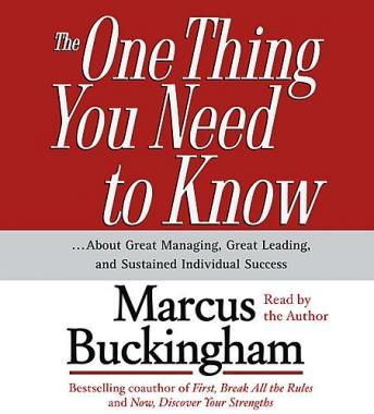 The One Thing You Need To Know: ...About Great Managing, Great Leading, and Sustained Individual Success